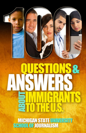 Michigan State University students published this guide just prior to the 2016 election, in response to campaign rhetoric about immigration. It is part of a series that answers questions about various groups of people. The guide is available at bit.ly/immigrants_100Q